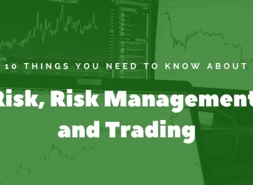 10 Things You Need to Know About Risk, Risk Management and Trading