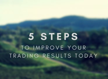 5 STEPS TO IMPROVE YOUR TRADING RESULTS TODAY