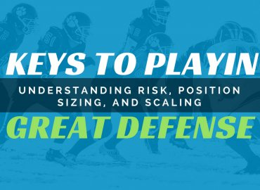 5 Keys to Playing Great Defense - Understanding risk, position sizing, and scaling